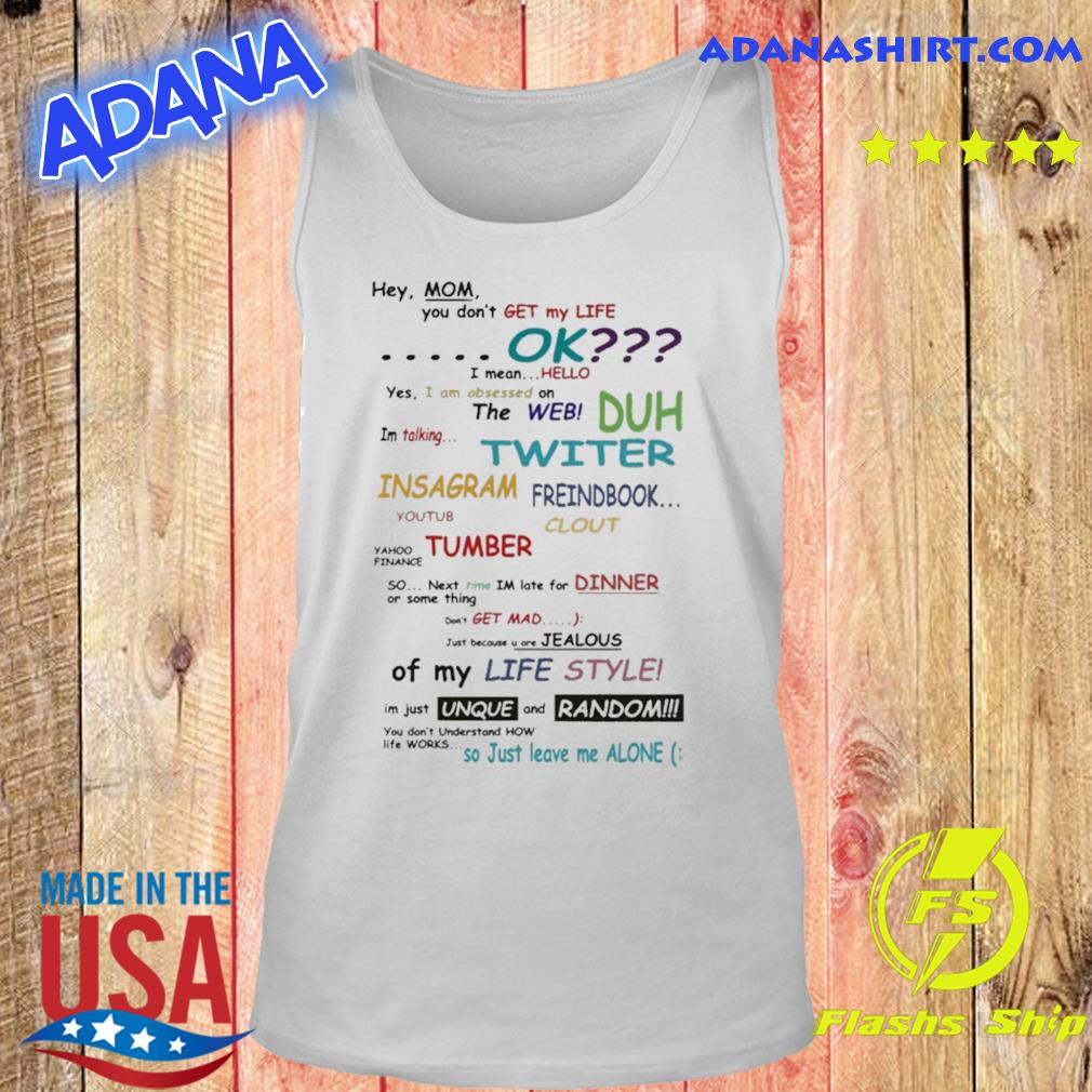 Hey Mom You Don't Get My Life Ok 2021 T-Shirt Tank top