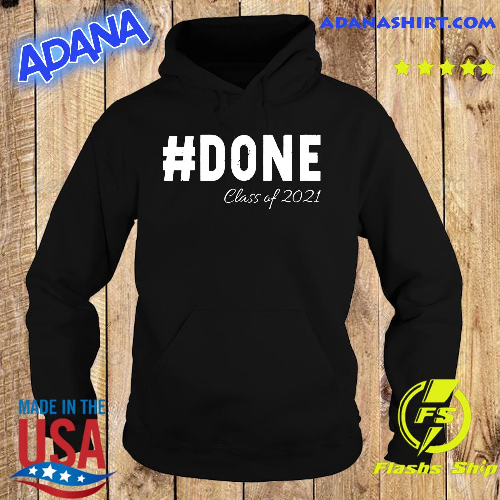 Done Class Of 2021 Shirt Hoodie