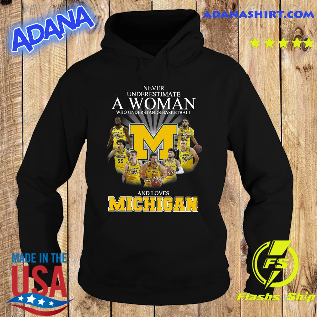 Never Underestimate A Woman Who Understands Basketball And Loves Michigan Signatures T-s Hoodie