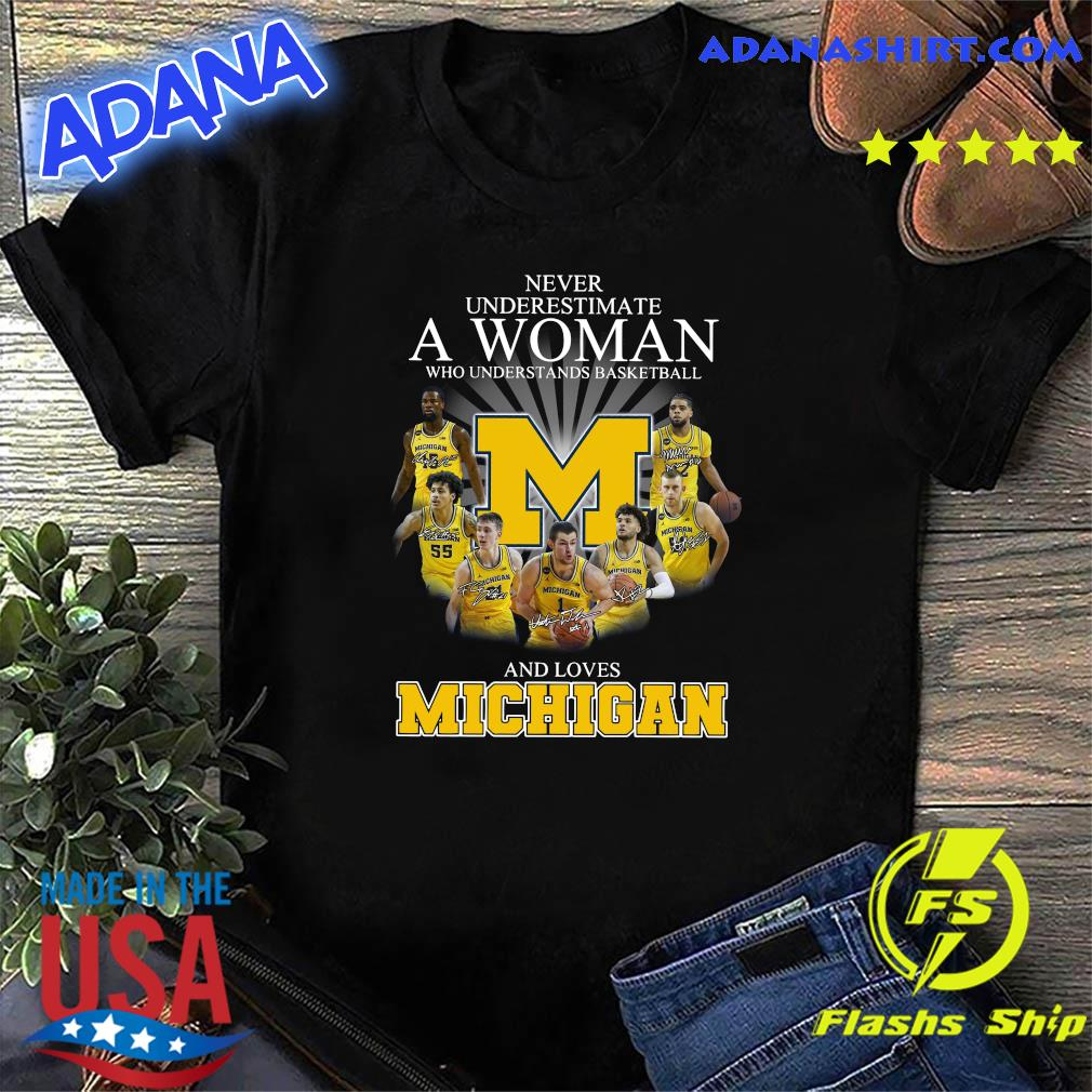 Never Underestimate A Woman Who Understands Basketball And Loves Michigan Signatures T-shirt