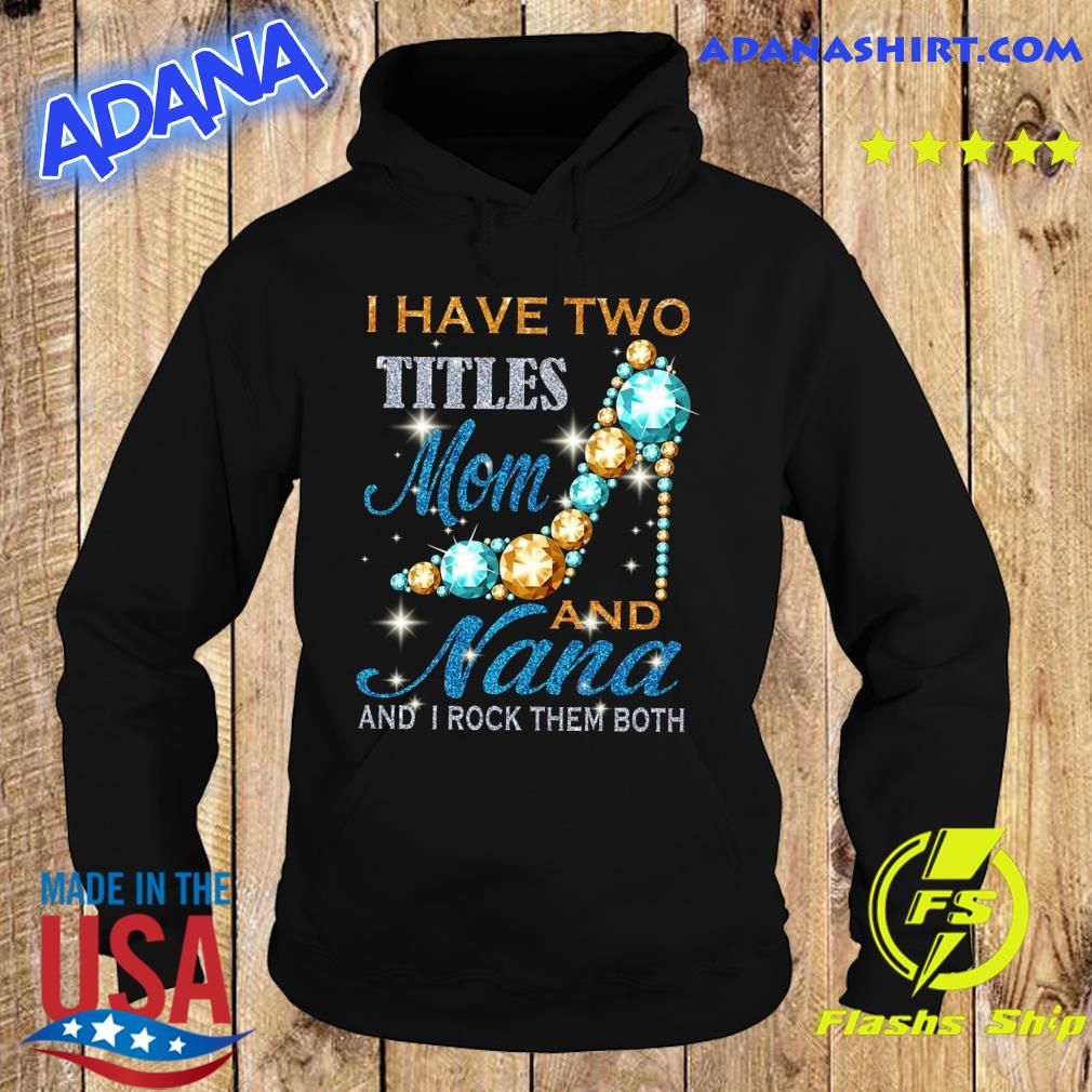 Official I Have Two Titles Mom And Nana And I Rock Them Both Diamond Shirt Hoodie