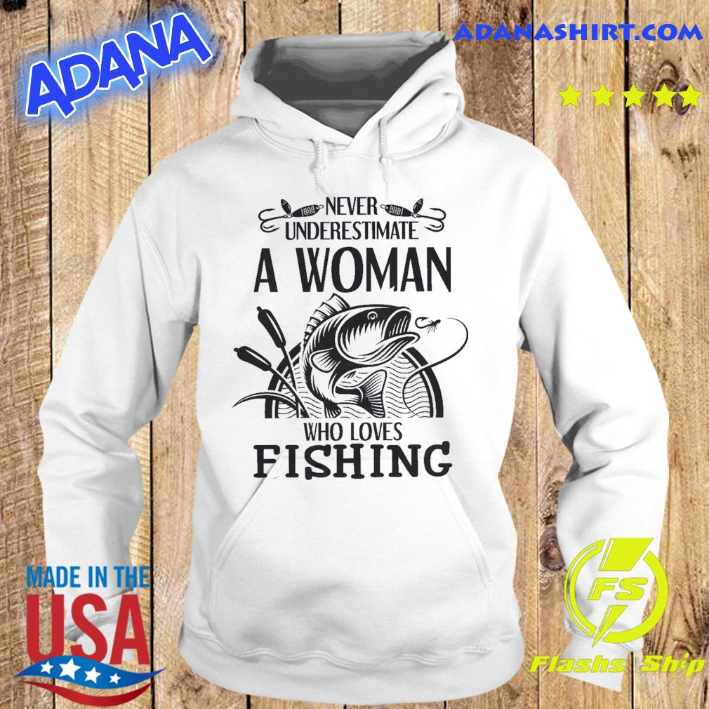 Official Never Underestimate A Woman Who Loves Fishing Shirt Hoodie