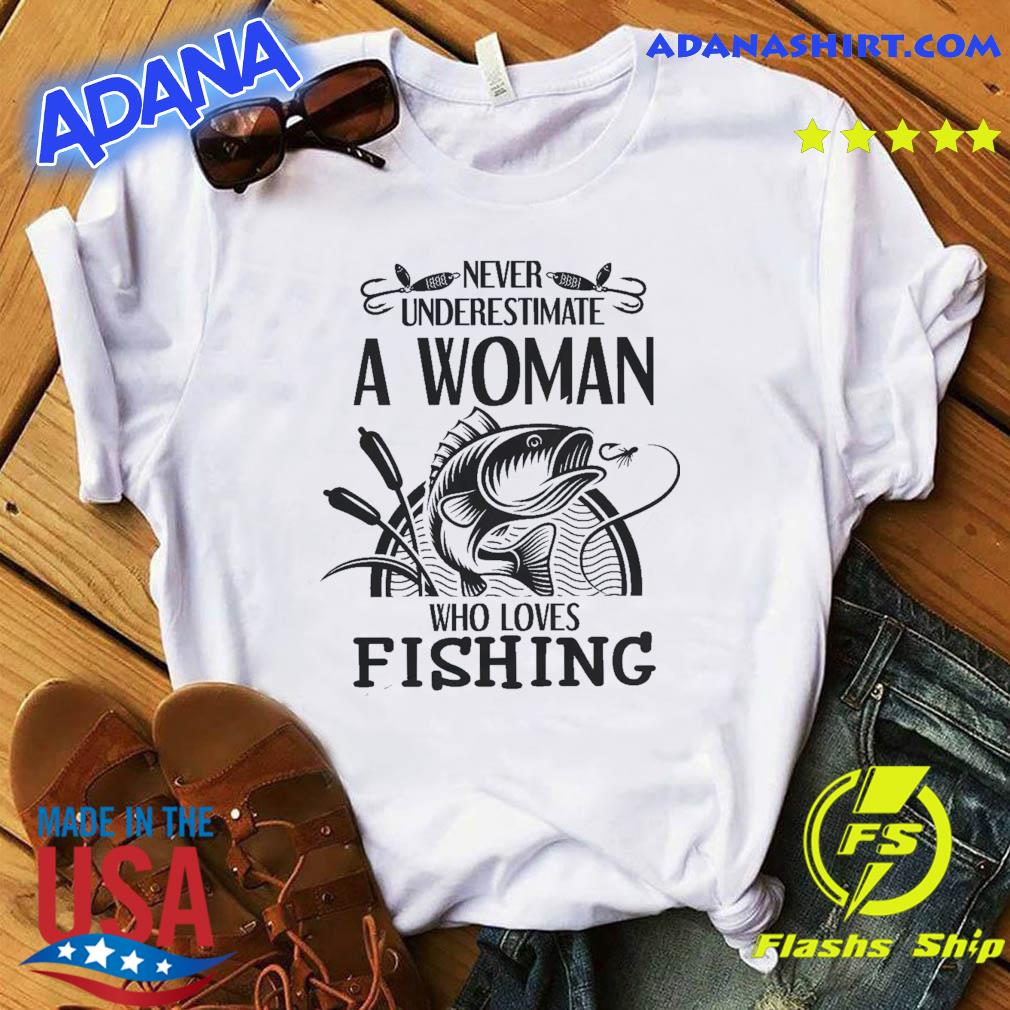 Official Never Underestimate A Woman Who Loves Fishing Shirt