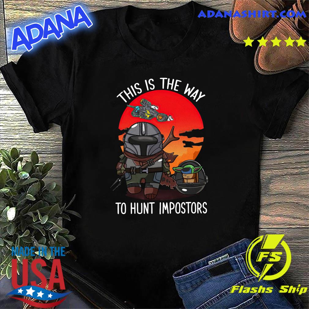 Star Wars The Mandalorian And Baby Yoda The Child This Is The Way To Hunt Impostors Shirt