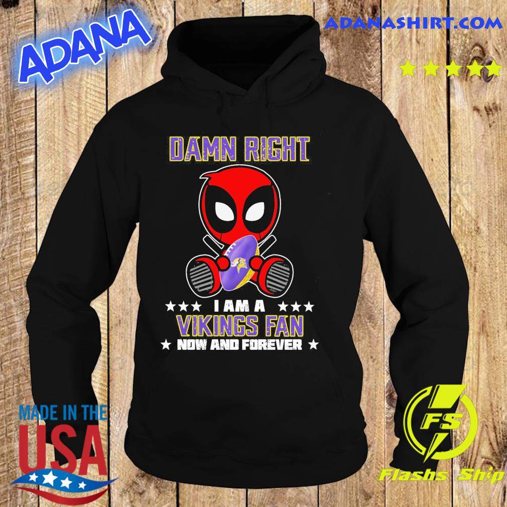 Baby Deadpool Hug Minnesota Viking Damn Right I Am A Vikings Fan Now And Forever Shirt Hoodie