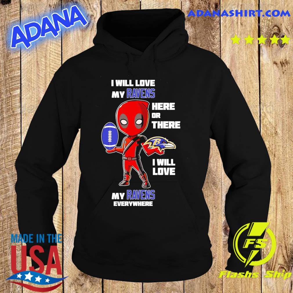 Baby Deadpool I Will Love My Baltimore Ravens Here Or There I Will Love My Raven's Everywhere Shirt Hoodie