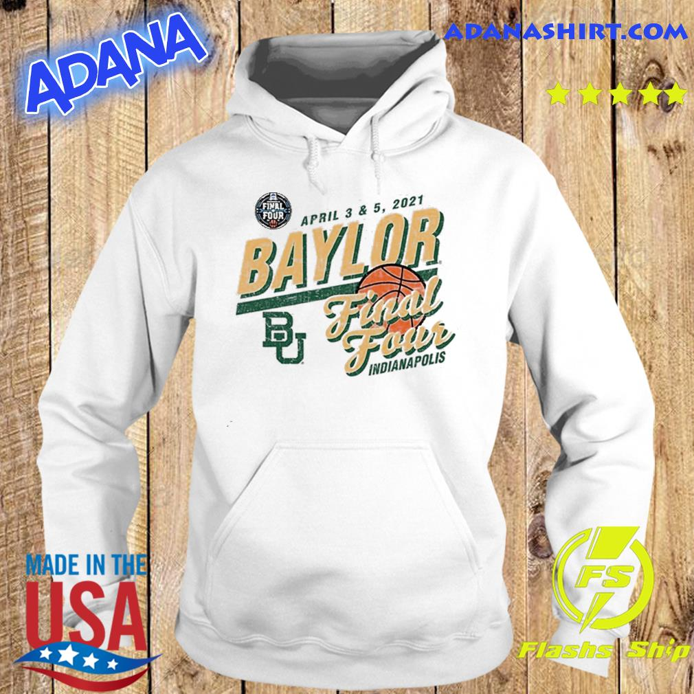 Baylor Bears Basketball Final Four Indianapolis Apr 2021 Shirt Hoodie