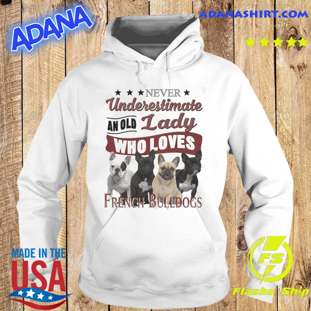 Never Underestimate An Old Lady Who Loves French Bulldogs Shirt Hoodie