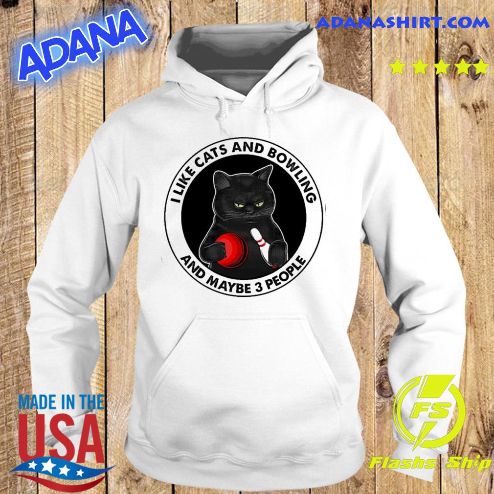 Official Black Cat I Like Cats And Bowling And Maybe Three People Shirt Hoodie