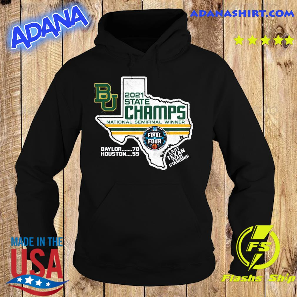 Official BU Baylor Bears 2021 State Champs National Semifinal Winner Final Four Last Texan Team Standing Shirt Hoodie