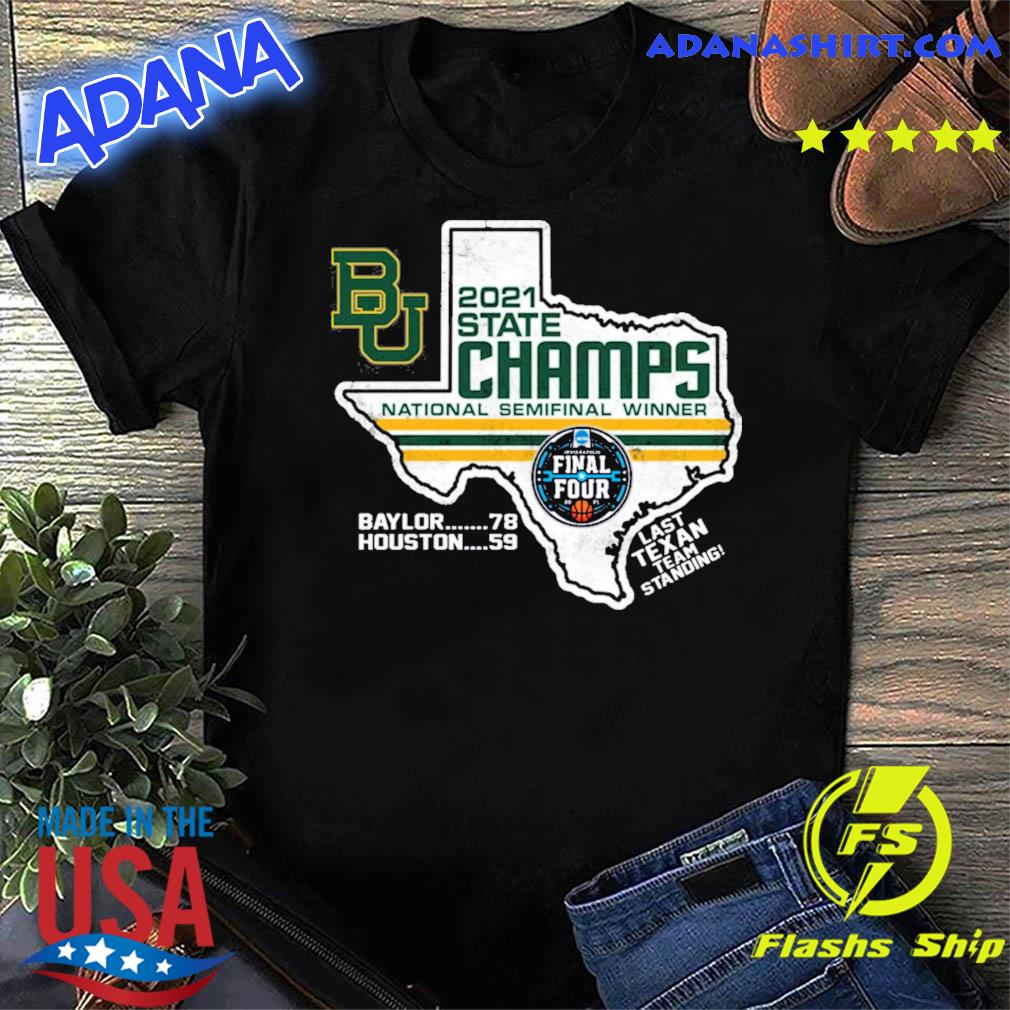 Official BU Baylor Bears 2021 State Champs National Semifinal Winner Final Four Last Texan Team Standing Shirt