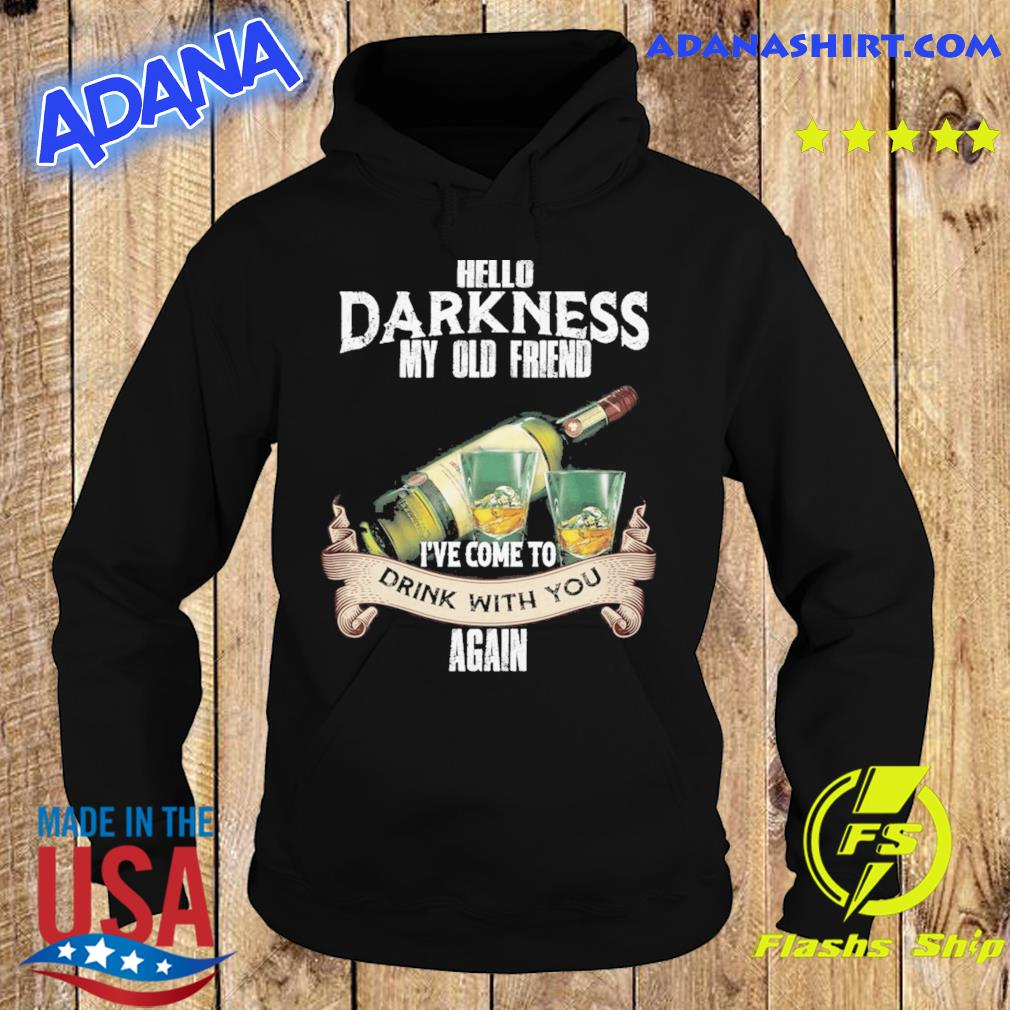 Official Hello Darkness My Old Friend I've Come To Drink With You Again 2021 Shirt Hoodie