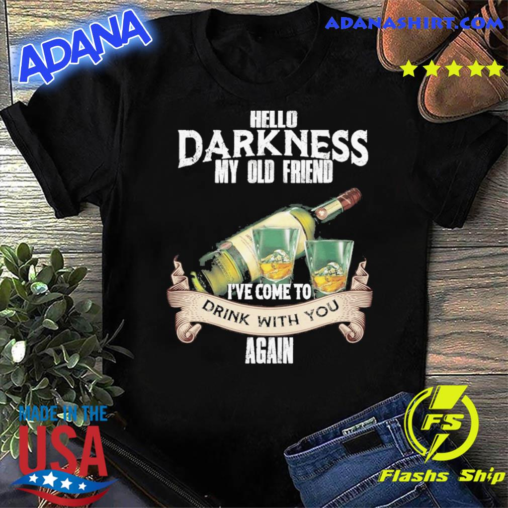 Official Hello Darkness My Old Friend I've Come To Drink With You Again 2021 Shirt