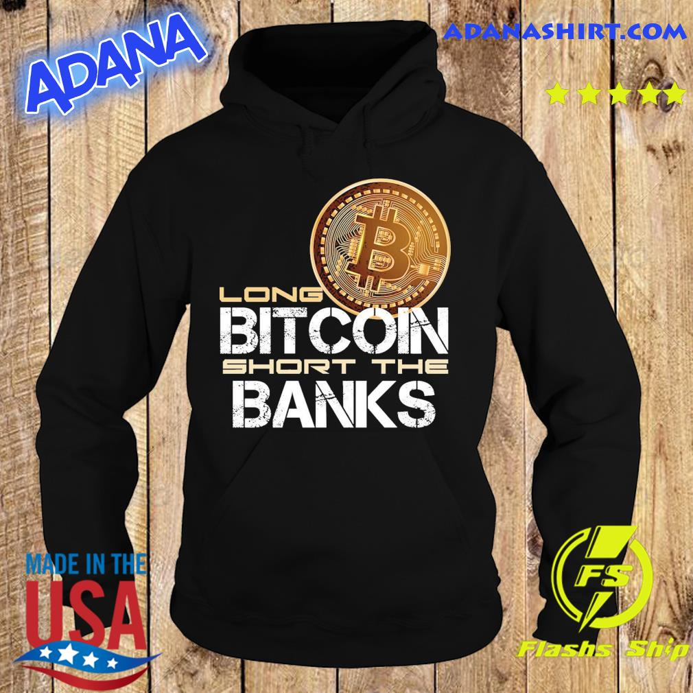 Official Long Bitcoin Short The Banks Shirt Hoodie