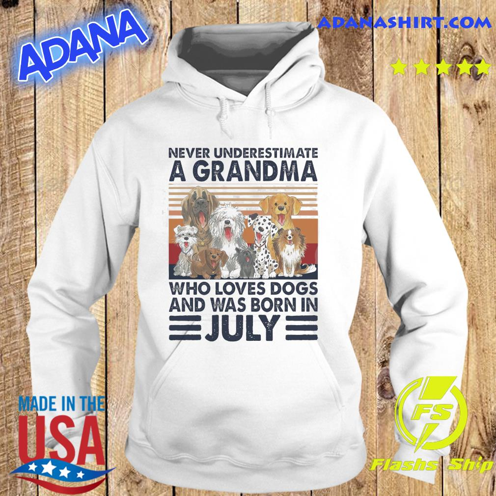 Official Never Underestimate A Grandma Who Loves Dogs And Was Born In July Vintage Shirt Hoodie