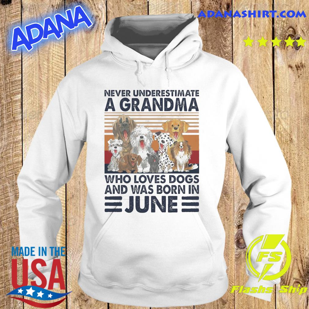Official Never Underestimate A Grandma Who Loves Dogs And Was Born In June Vintage Shirt Hoodie