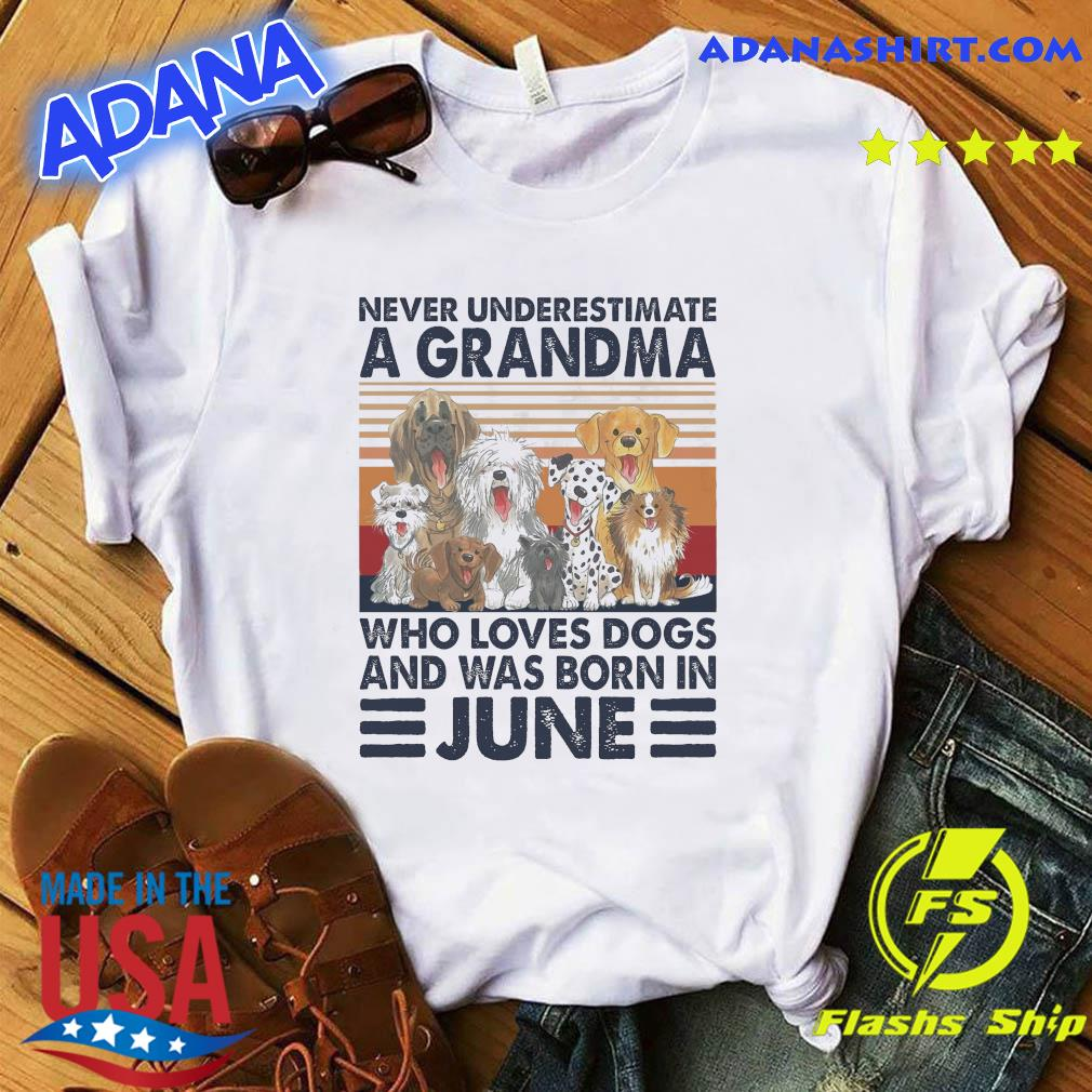 Official Never Underestimate A Grandma Who Loves Dogs And Was Born In June Vintage Shirt