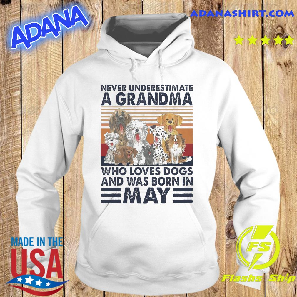 Official Never Underestimate A Grandma Who Loves Dogs And Was Born In May Vintage Shirt Hoodie