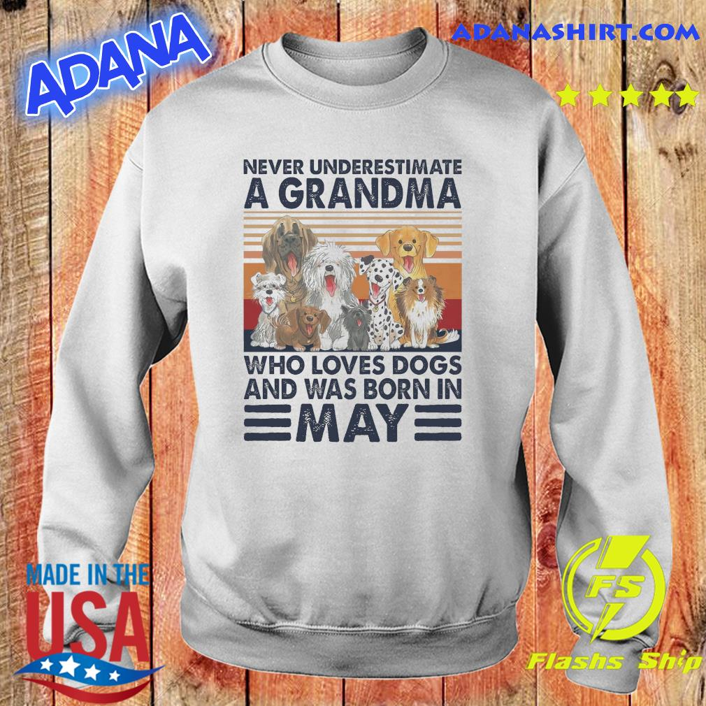 Official Never Underestimate A Grandma Who Loves Dogs And Was Born In May Vintage Shirt Sweater