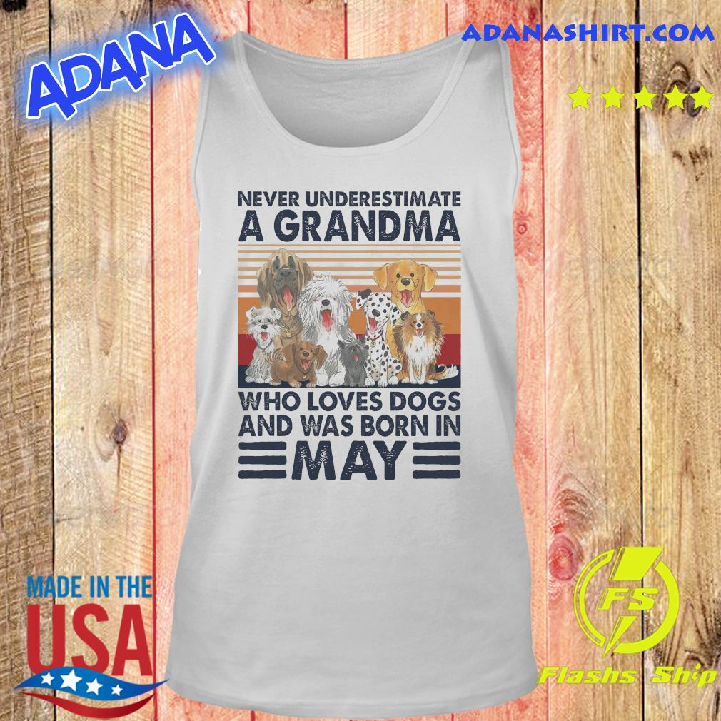 Official Never Underestimate A Grandma Who Loves Dogs And Was Born In May Vintage Shirt Tank top