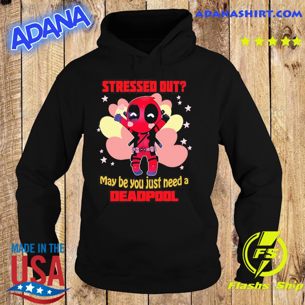 Official Stressed Out May Be You Just Need A Baby Deadpool Shirt Hoodie