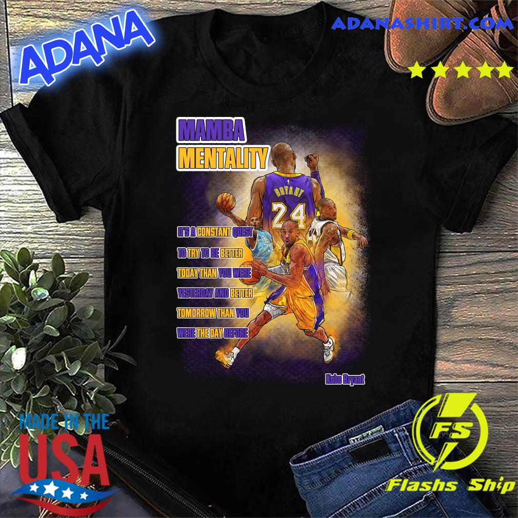 The Mamba Mentality It's A Constant Quest To Try To Be Better Today Than You Were Yesterday And Better Tomorrow Than You Were The Day Before Shirt