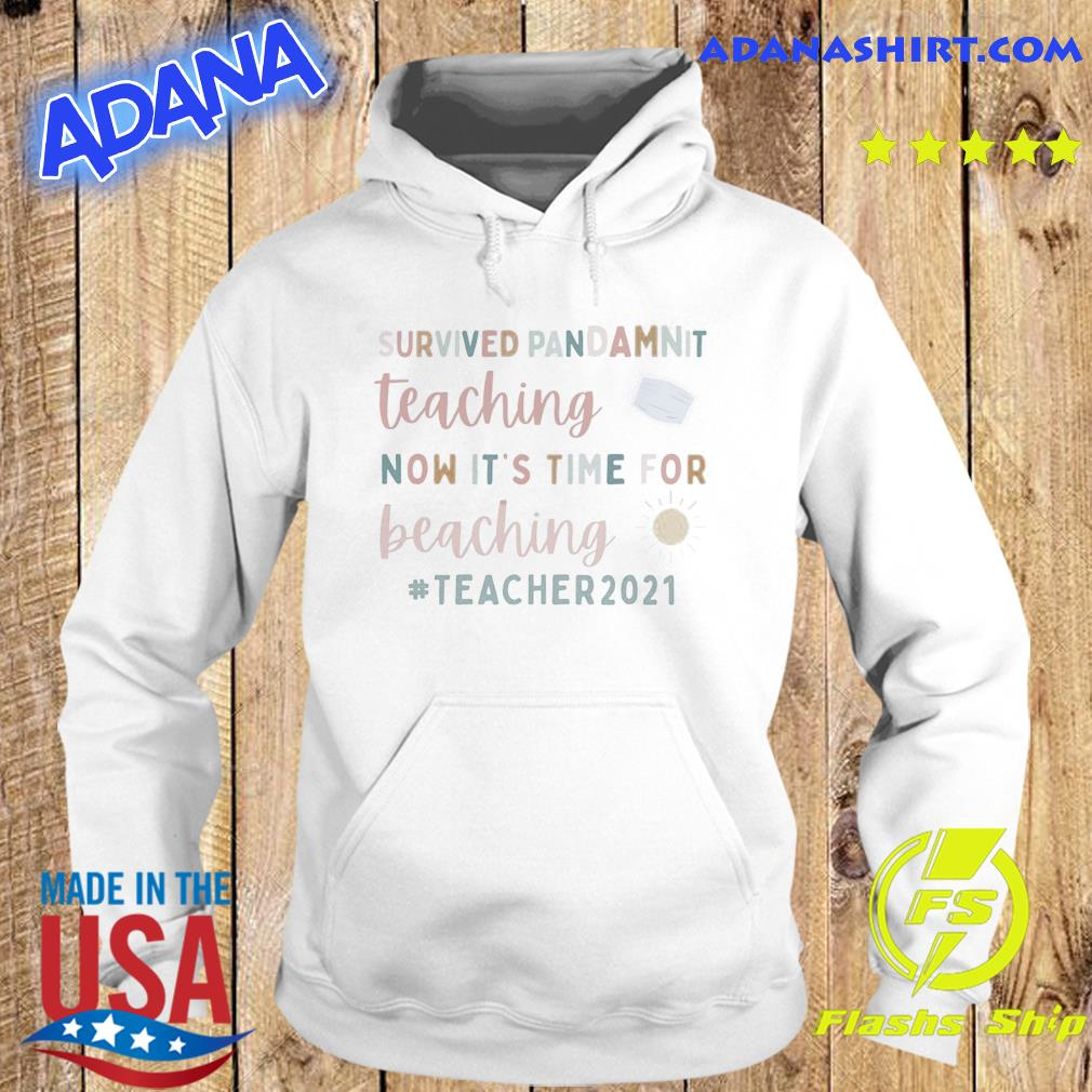 Survived Pandammit Teaching Now It's Time For Beaching Teacher 2021 Shirt Hoodie