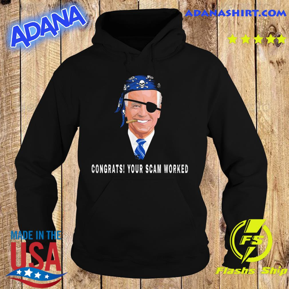 Funny Biden Congrats Your Scam Worked Shirt Hoodie