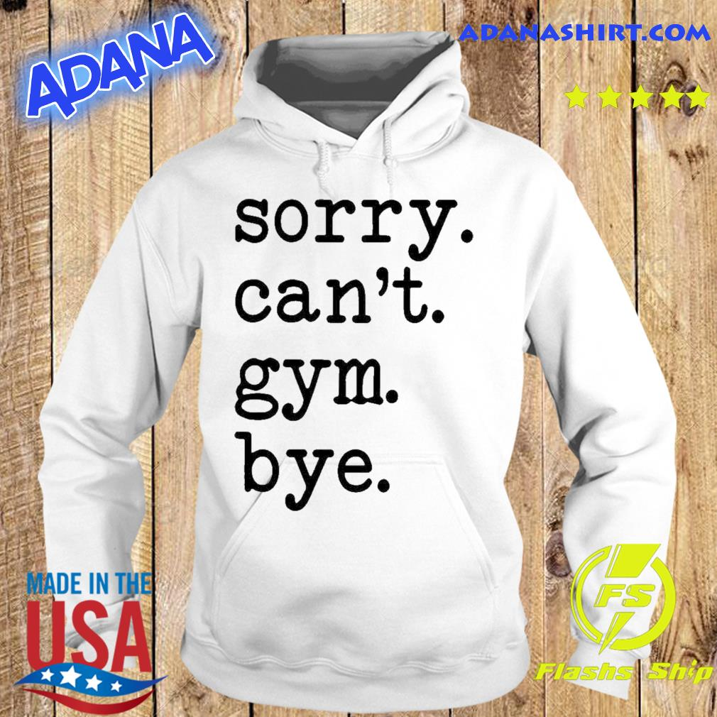 Official Sorry Can't Gym Bye Shirt Hoodie