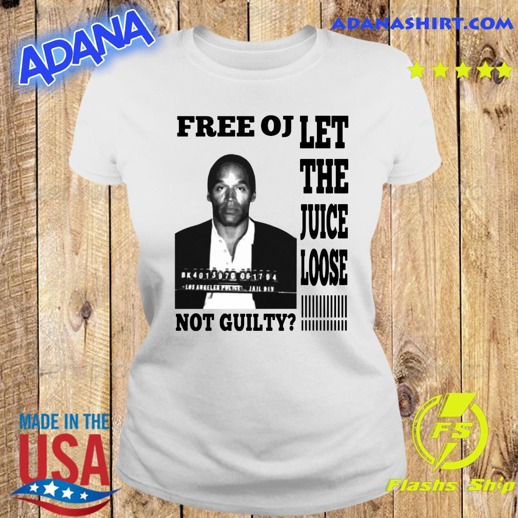 Free OJ Let The Juice Loose Not Guilty Shirt Ladies tee