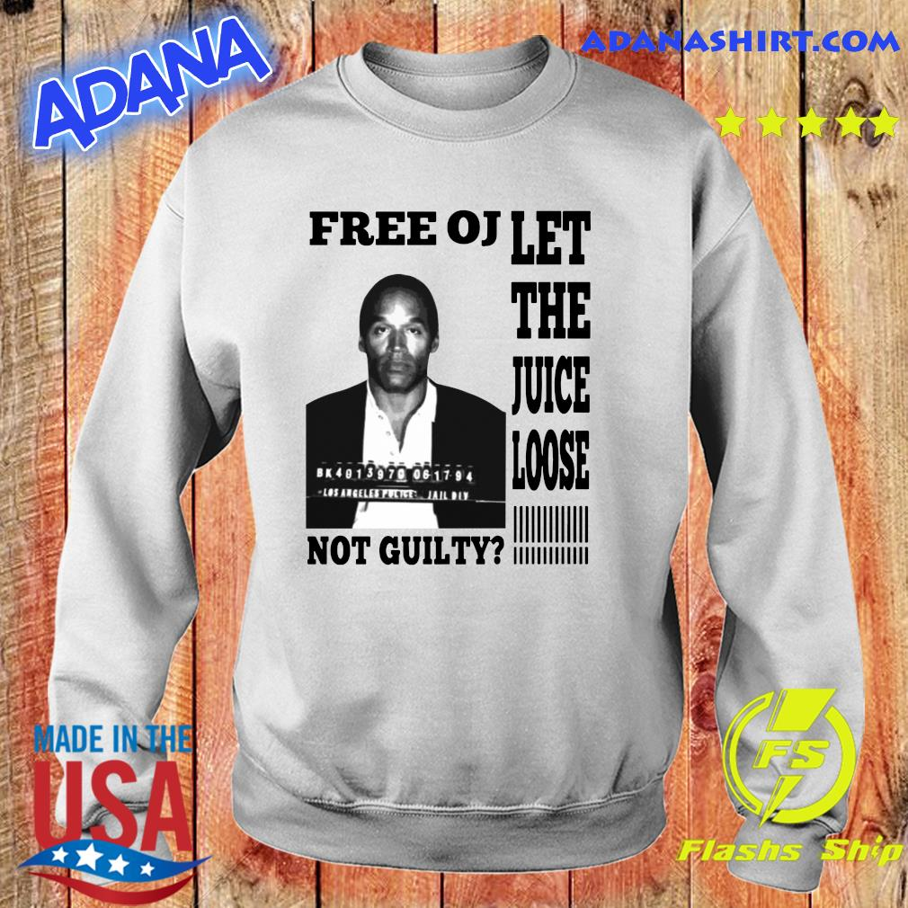 Free OJ Let The Juice Loose Not Guilty Shirt Sweater