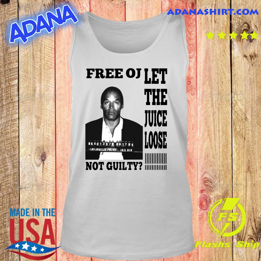 Free OJ Let The Juice Loose Not Guilty Shirt Tank top