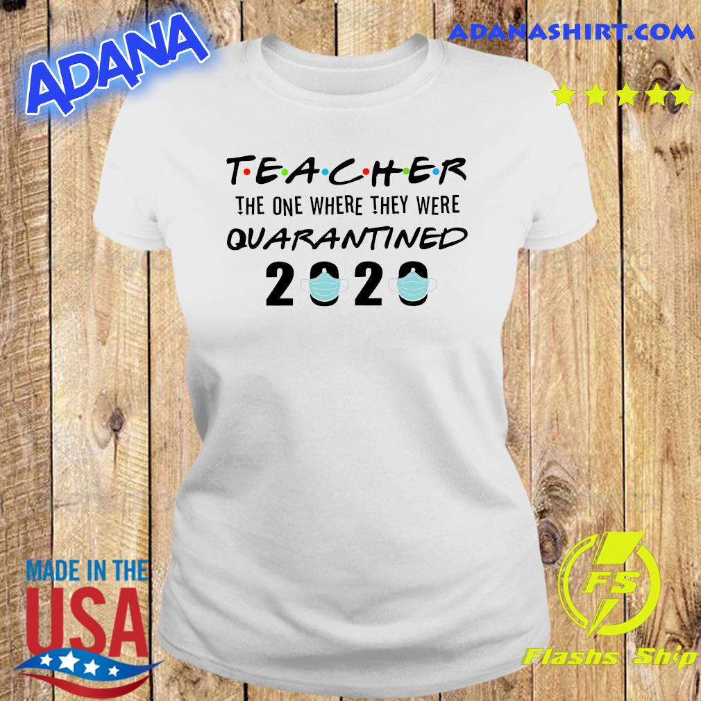 Teacher the one where they were quarantined 2020 s Ladies tee