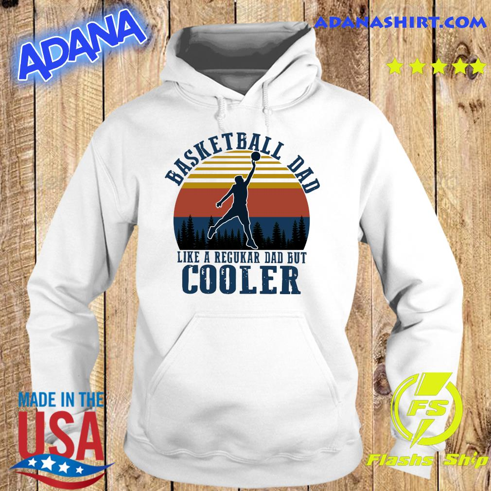 Basketball Dad Like A Regular Dad But Cooler Vintage Shirt Hoodie