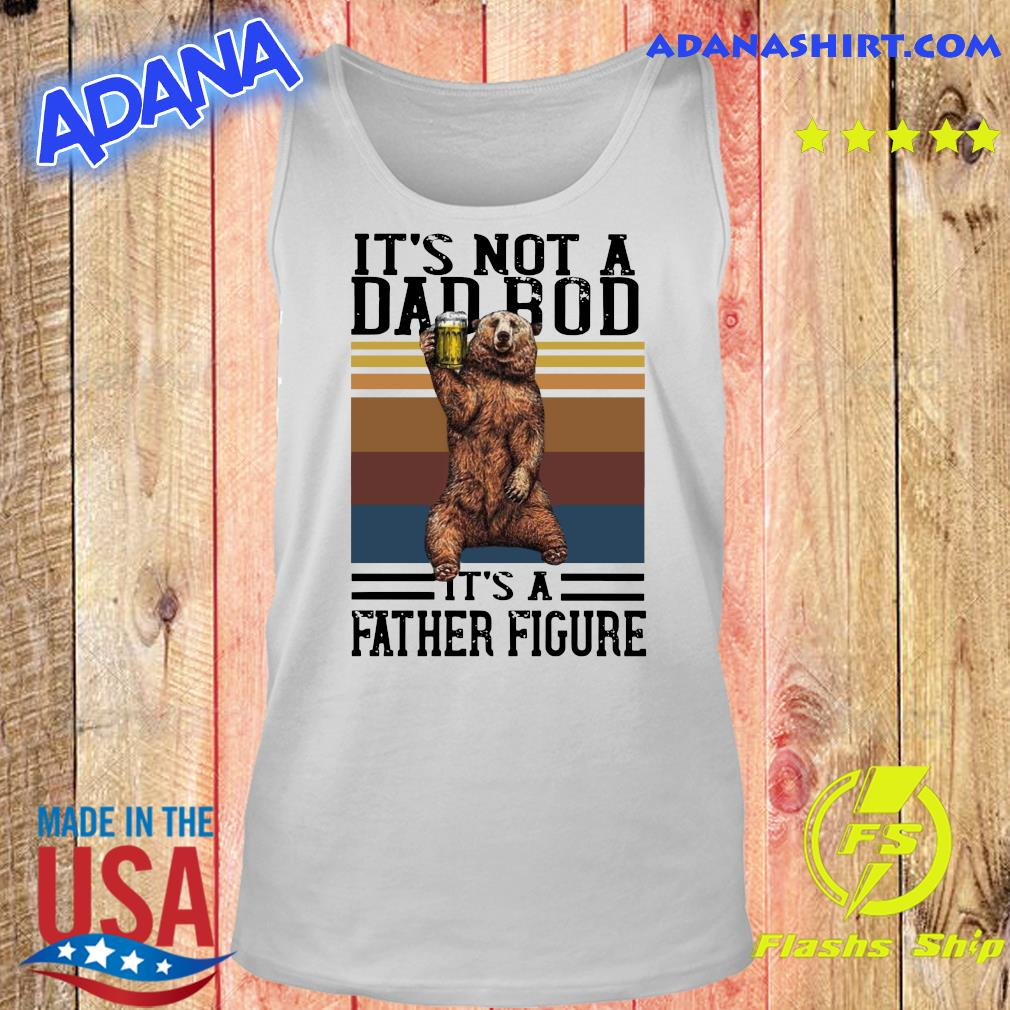 Bear Beer It's Not A Dad Bod It's A Father Figure Vintage Shirt Tank top