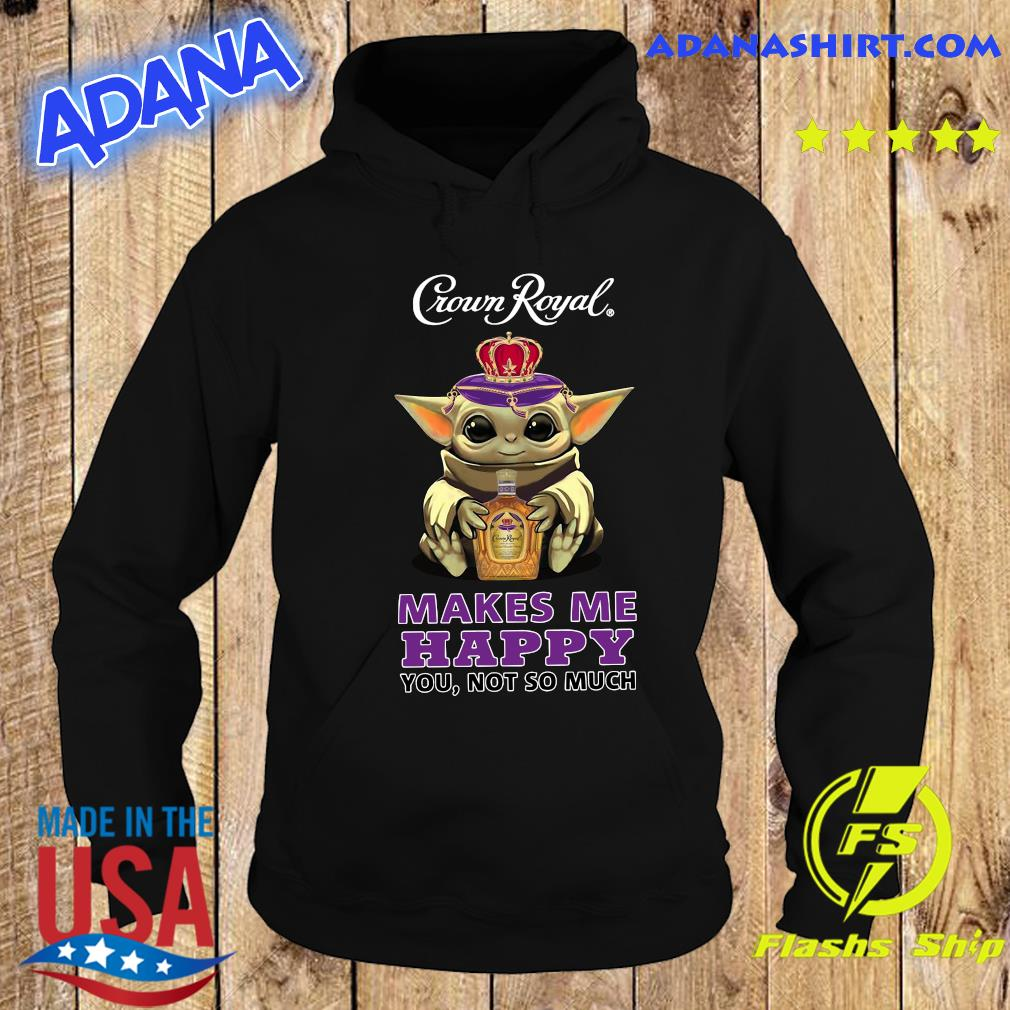 Baby Yoda Hug Crown Royal Makes Me Happy You Not So Much Shirt Hoodie