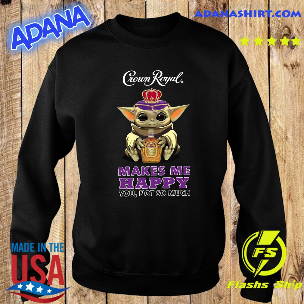 Baby Yoda Hug Crown Royal Makes Me Happy You Not So Much Shirt Sweater