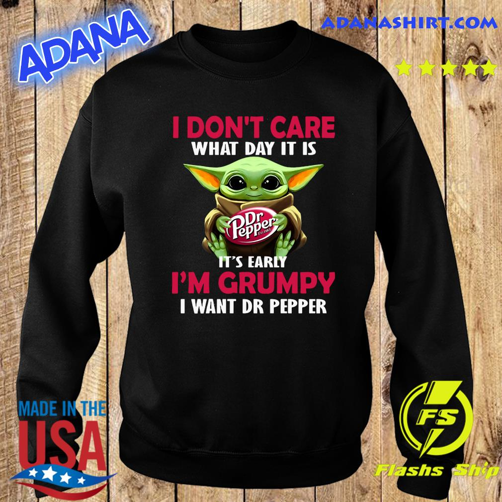 Baby Yoda Hug Dr Pepper I Don't Care What Day It Is It's Early I'm Grumpy I Want Dr Pepper Shirt Sweater