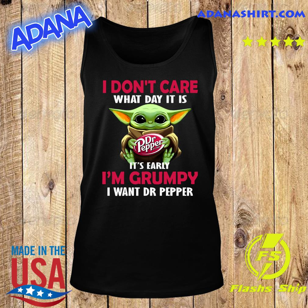 Baby Yoda Hug Dr Pepper I Don't Care What Day It Is It's Early I'm Grumpy I Want Dr Pepper Shirt Tank Top