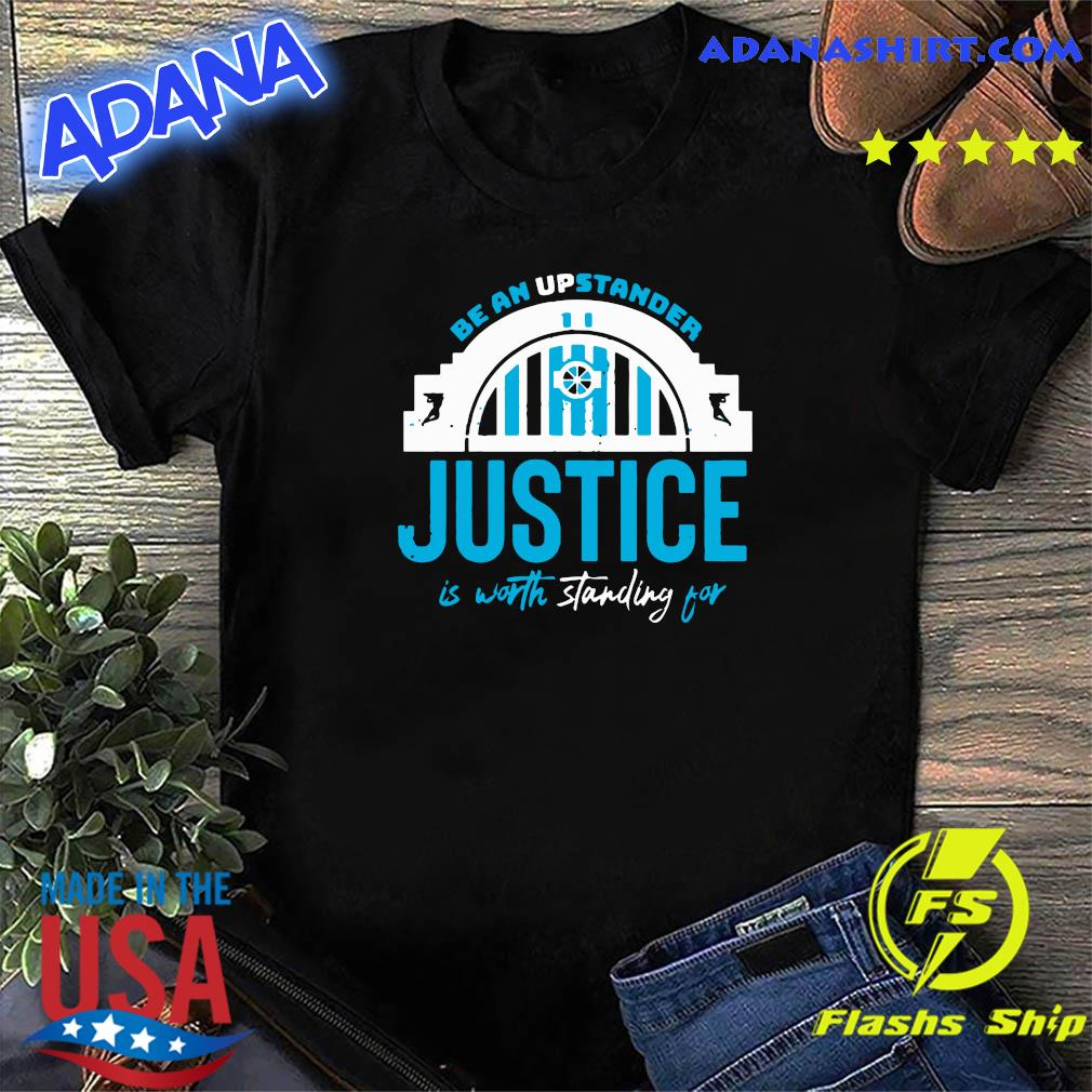 Be An Upstander Justice Is Worth Standing For Shirt