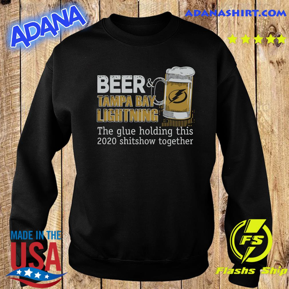 Beer Tampa Bay Lightning The Glue Holding This 2020 Shitshow Together Shirt Sweater