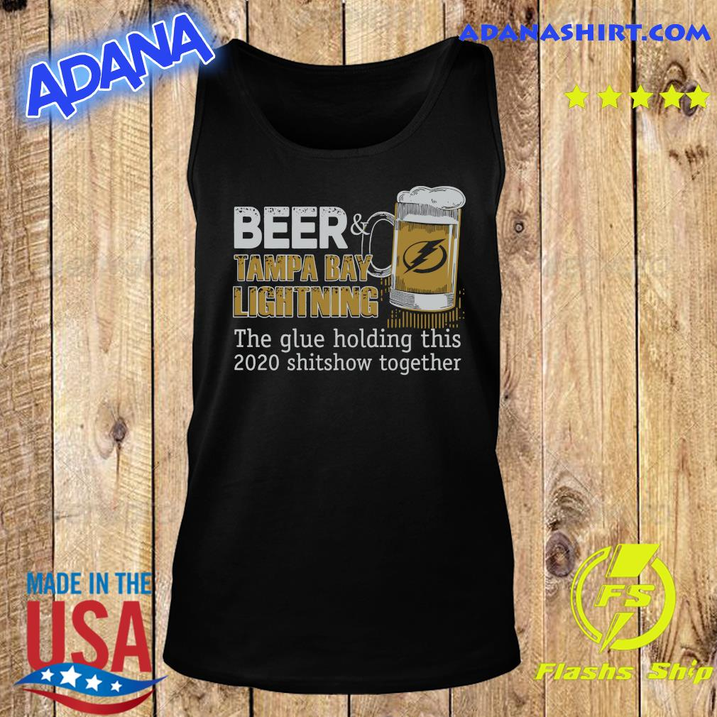 Beer Tampa Bay Lightning The Glue Holding This 2020 Shitshow Together Shirt Tank Top