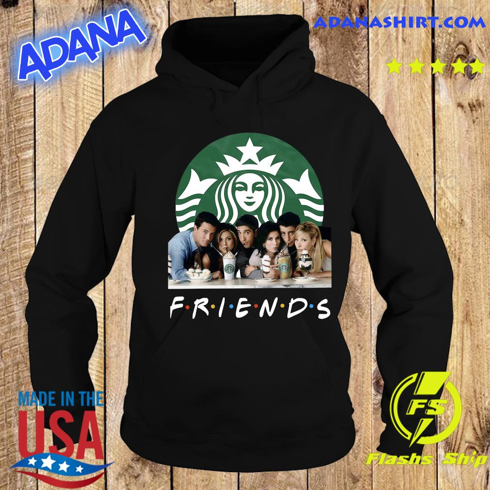 Friends Character Starbucks Coffee Shirt Hoodie
