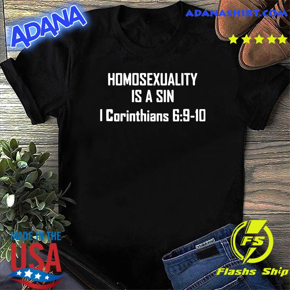 Homosexuality Is A Sin I Corinthians 6 9 10 Shirt