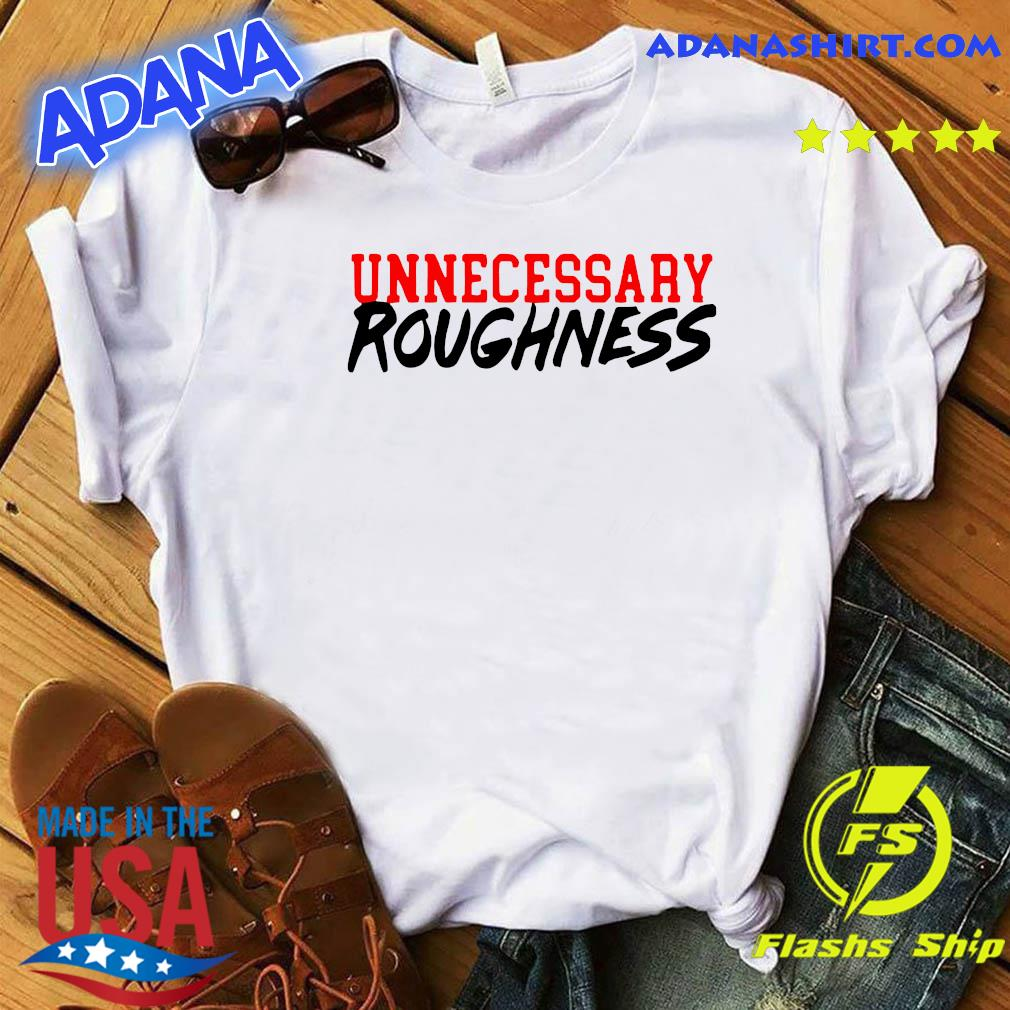 Unnecessary Roughness Shirt