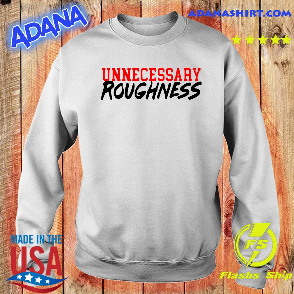 Unnecessary Roughness Shirt Sweater
