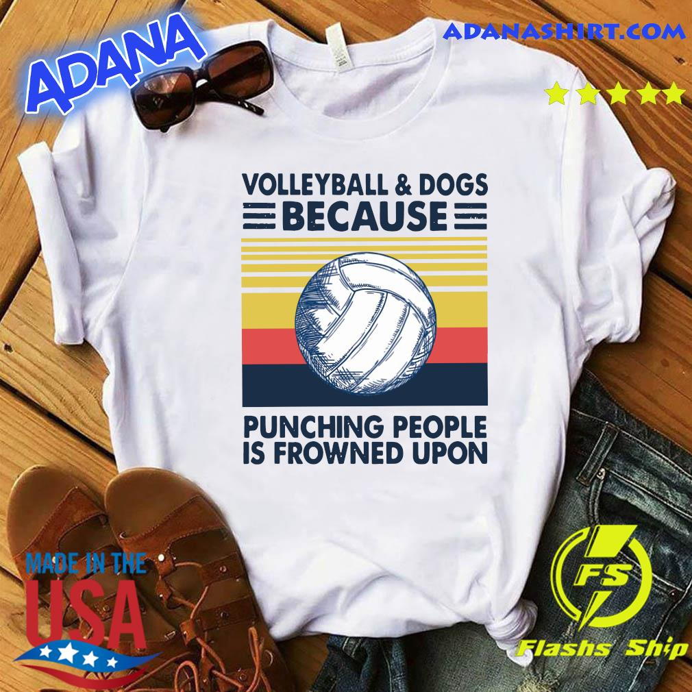 Volleyball And Dogs Because Punching People Is Frowned Upon Vintage Retro Shirt