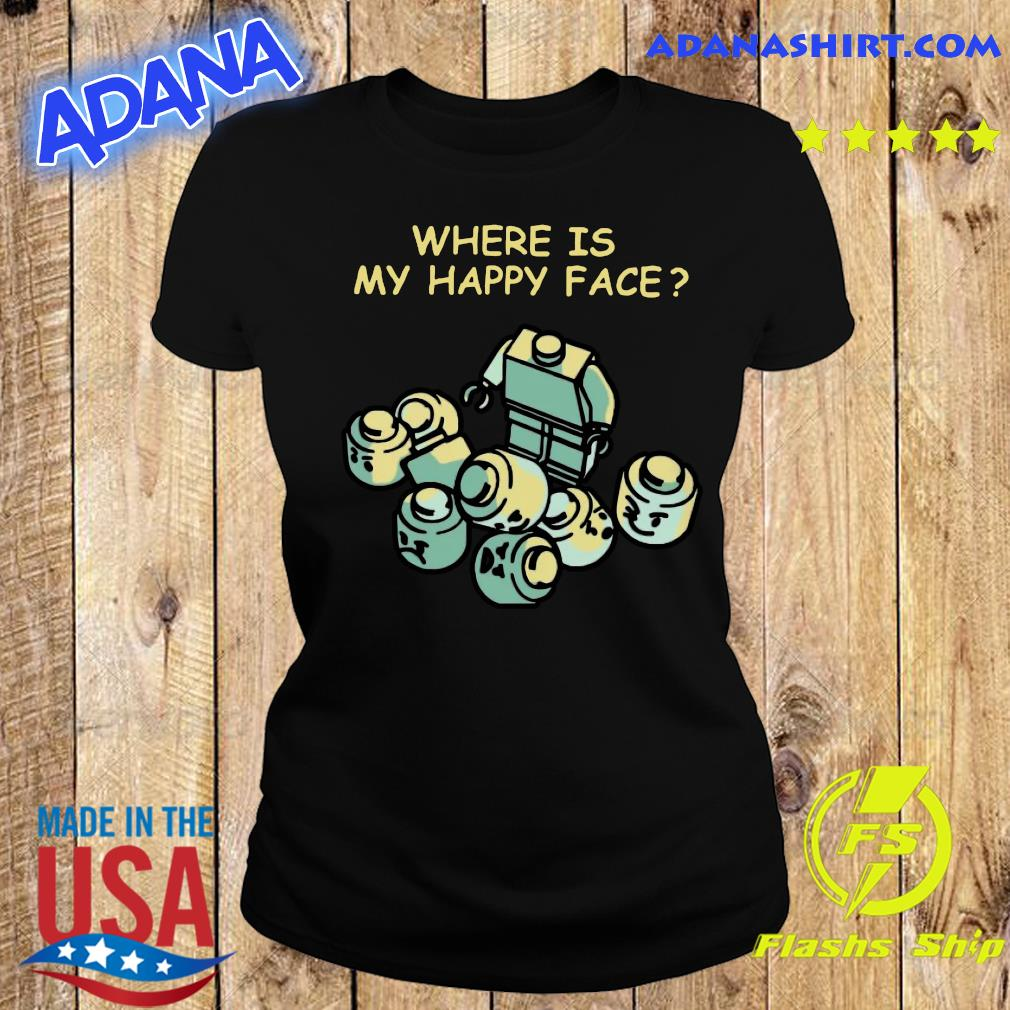 Where Is My Happy Face Shirt Ladies tee