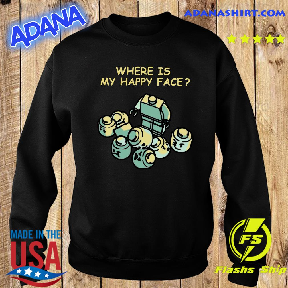 Where Is My Happy Face Shirt Sweater