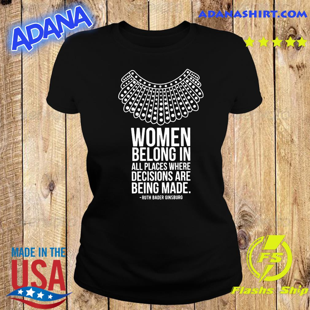 Women Belong In All Places Where Decisions Are Being Made Ruth Bader Ginsburg Shirt Ladies tee